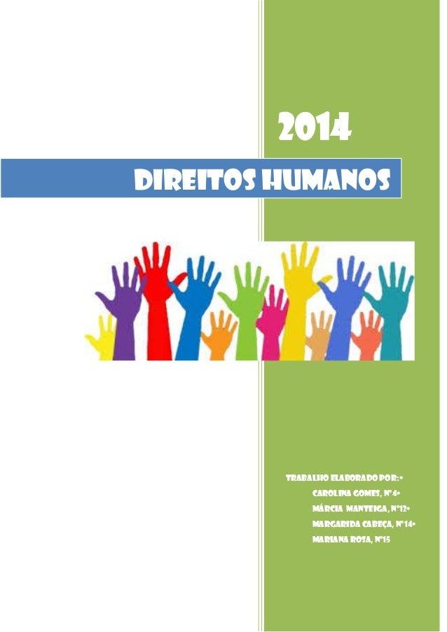 2014 Direitos Humanos  Trabalho Elaborado Por:• Carolina Gomes, nº4• Márcia Manteiga, nº12• Margarida Cabeça, nº14• Marian...