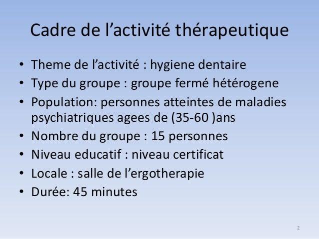 Cadre de l'activité thérapeutique • Theme de l'activité : hygiene dentaire • Type du groupe : groupe fermé hétérogene • Po...