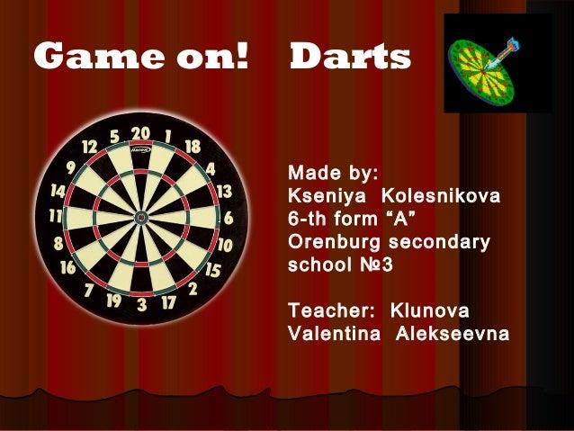 "Game on! Darts Made by: Kseniya Kolesnikova 6-th form ""A"" Orenburg secondary school №3 Teacher: Klunova Valentina Alekseev..."