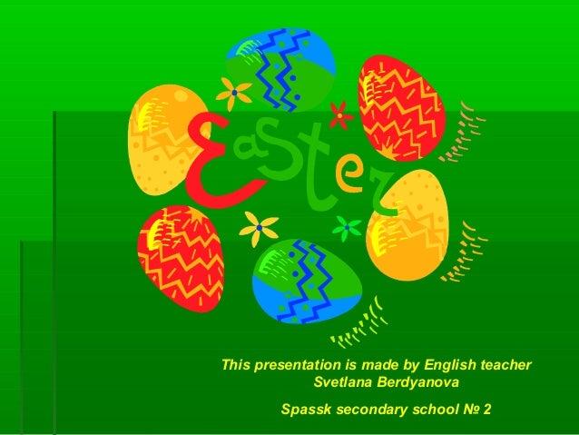 This presentation is made by English teacher Svetlana Berdyanova Spassk secondary school № 2