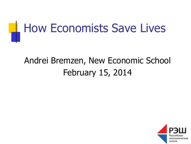 How Economists Save Lives Andrei Bremzen, New Economic School February 15, 2014