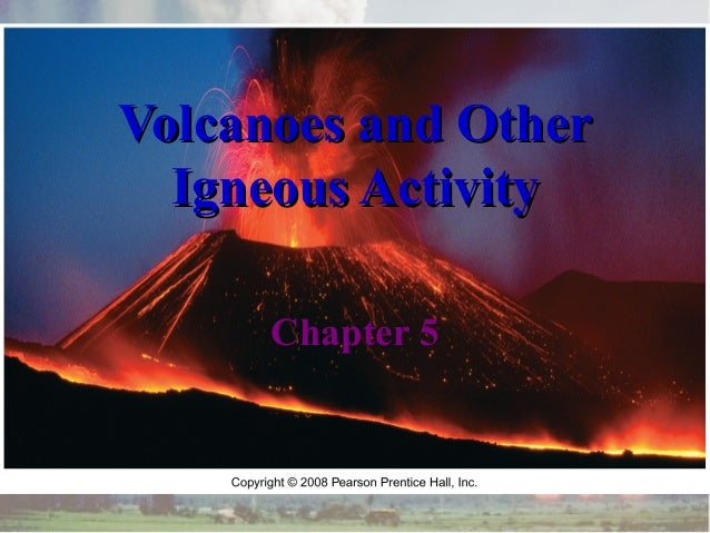 Volcanoes and Other Igneous Activity Chapter 5