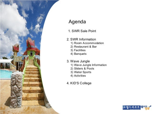 Agenda 1. SWR Sale Point 2. SWR Information  1) Room Accommodation 2) Restaurant & Bar 3) Facilities 4) Banquets  3. Wave ...