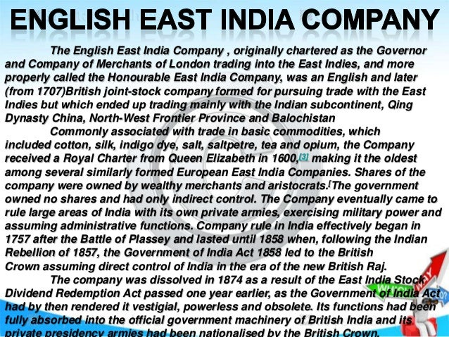 The English East India Company , originally chartered as the Governor and Company of Merchants of London trading into the ...