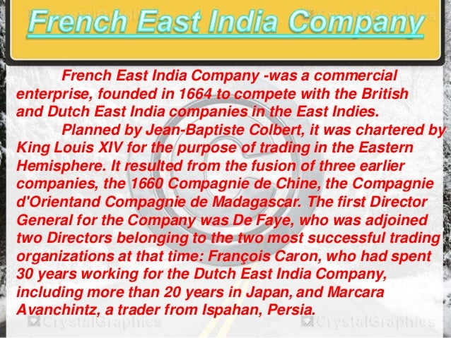 French East India Company -was a commercial enterprise, founded in 1664 to compete with the British and Dutch East India c...