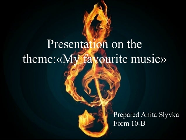 Presentation on the theme:«My favourite music»  Prepared Anita Slyvka Form 10-B