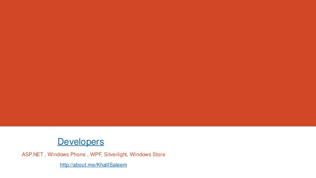 Developers ASP.NET , Windows Phone , WPF, Silverlight, Windows Store about.me/KhalilSaleemhttp://