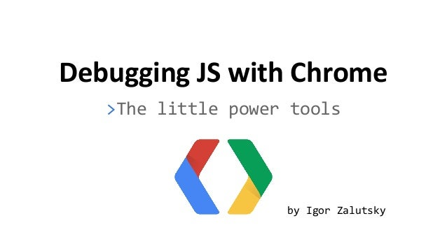 Debugging JS with Chrome >The little power tools by Igor Zalutsky