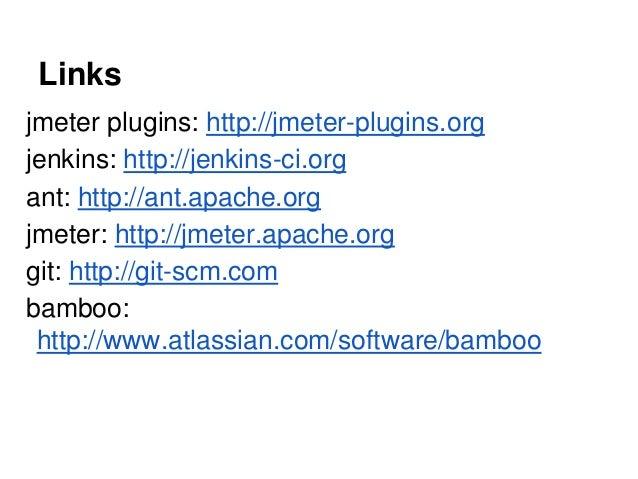 Links jmeter plugins: http://jmeter-plugins.org jenkins: http://jenkins-ci.org ant: http://ant.apache.org jmeter: http://j...