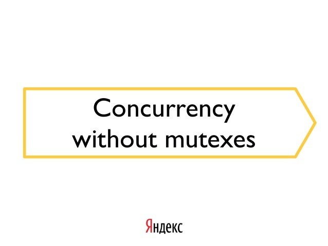 Concurrency without mutexes