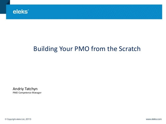 Building Your PMO from the Scratch Andriy Tatchyn PMO Competence Manager