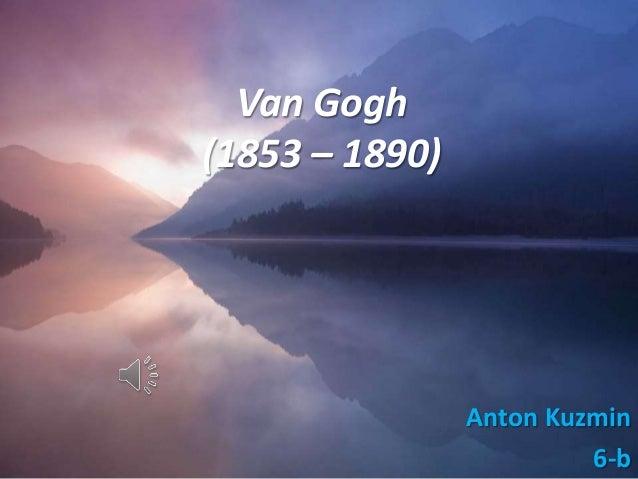 Anton Kuzmin 6-b Van Gogh (1853 – 1890)