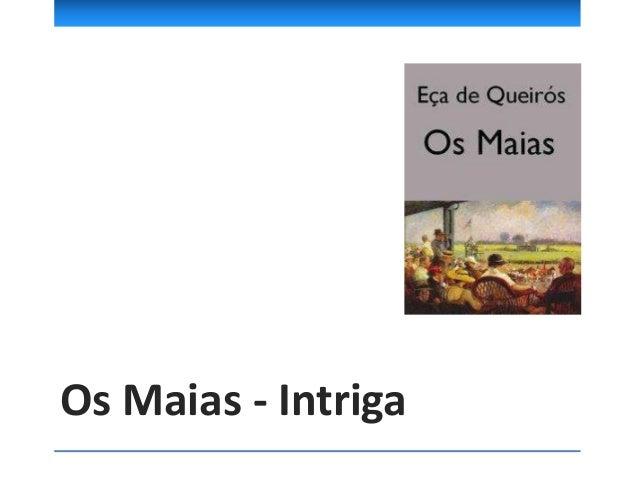 Intriga principal e secundária apresenta a história da família dos Maias nas suas várias gerações:  Intriga principal – 3...