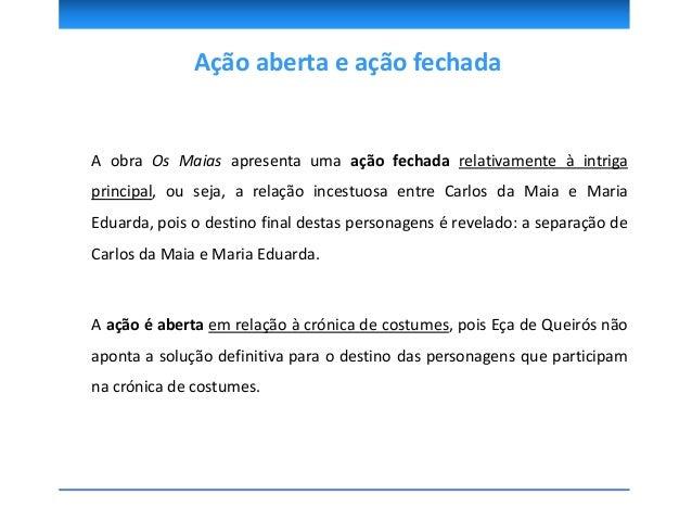 • A obra apresenta uma ação fechada relativamente à intriga principal, ou seja, a relação incestuosa entre Carlos da Maia ...