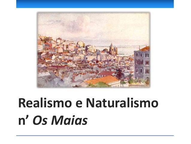 Os Maias é considerado um romance realista-naturalista pois retrata espaços sociais da alta burguesia portuguesa dos finai...