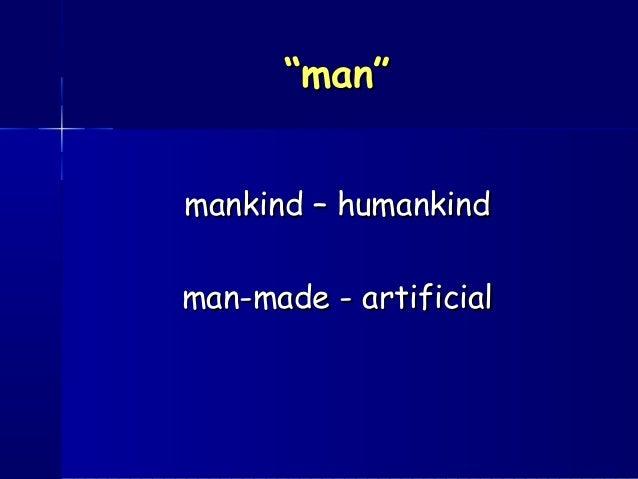 """""""""""man""""man"""" mankind – humankindmankind – humankind man-made - artificialman-made - artificial"""