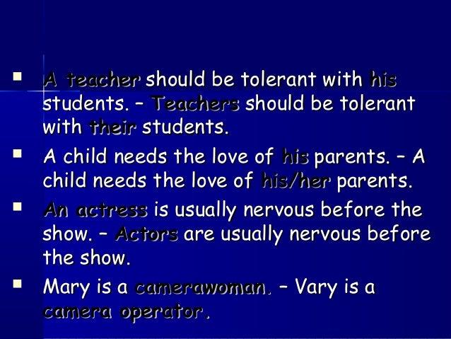  A teacherA teacher should be tolerant withshould be tolerant with hishis students. –students. – TeachersTeachers should ...