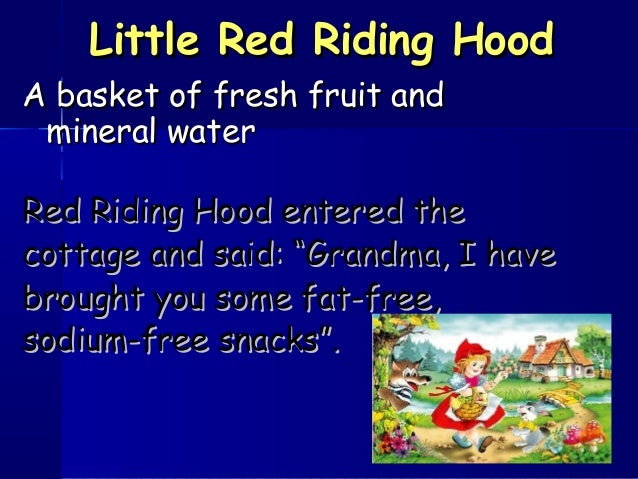 Little Red Riding HoodLittle Red Riding Hood A basket of fresh fruit andA basket of fresh fruit and mineral watermineral w...
