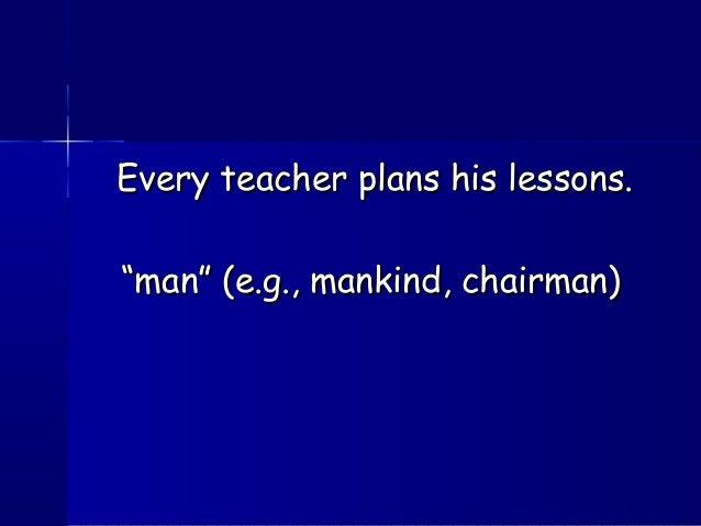 "Every teacher plans his lessons.Every teacher plans his lessons. """"man"" (e.g., mankind, chairman)man"" (e.g., mankind, chai..."