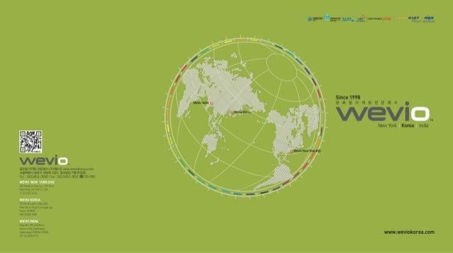 4 | www.weviokorea.com 회사소개 | 5 CEO 인사말 회사연혁전 세계를 무대로 대한민국 중소기업 여러분의 베이스캠프를 구축해 드리겠습니다. ∙27대 대뉴욕한인회 이사 / 29대 대뉴욕한인회 경제부 부장...
