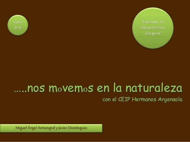 XI Jornadas de Educación Física (Zaragoza) …..nos movemos en la naturaleza con el CEIP Hermanos Argensola Miguel Ángel Arm...