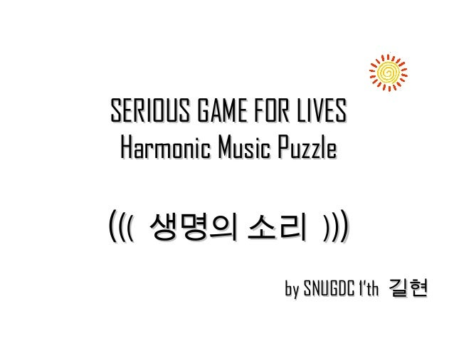 SERIOUS GAME FOR LIVESSERIOUS GAME FOR LIVES Harmonic Music PuzzleHarmonic Music Puzzle (((((( 생명의 소리생명의 소리 )))))) by SNUG...
