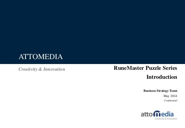 Creativity & Innovation ATTOMEDIA Business Strategy Team May 2014 Confidential RuneMaster Puzzle Series Introduction
