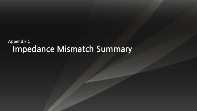 Appendix C. Impedance Mismatch Summary