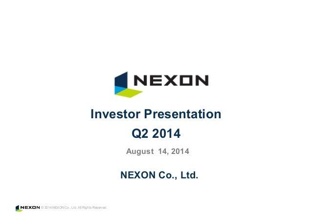 © 2014 NEXON Co., Ltd. All Rights Reserved. NEXON Co., Ltd. Investor Presentation Q2 2014 August 14, 2014