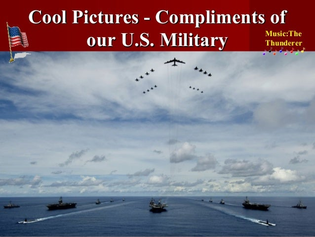 "Cool Pictures — Compliments of        our U. S. Military ¥'. .""$. '.'; ;'. '2i W e-«Ma-'v; i"