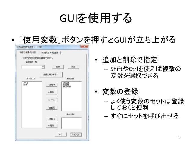 GUIを使用する • 「使用変数」ボタンを押すとGUIが立ち上がる • 追加と削除で指定 – ShiftやCtrlを使えば複数の 変数を選択できる • 変数の登録 – よく使う変数のセットは登録 しておくと便利 – すぐにセットを呼び出せる 39