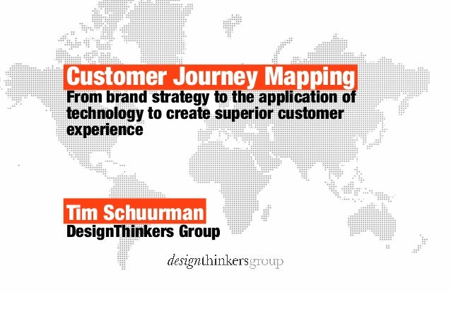 Customer Journey Mapping  From brand strategy to the application of  technology to create superior customer  experience  T...