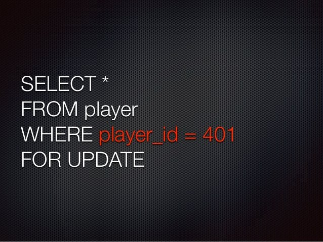 SELECT *  FROM player  WHERE player_id = 401  FOR UPDATE