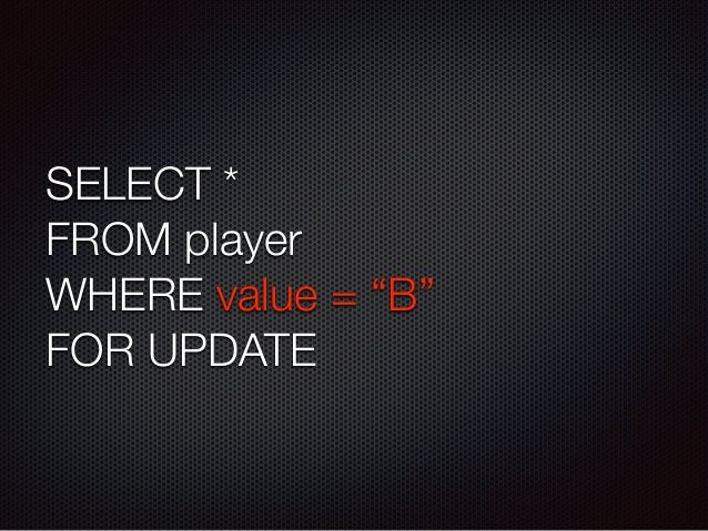 """SELECT *  FROM player  WHERE value = """"B""""  FOR UPDATE"""