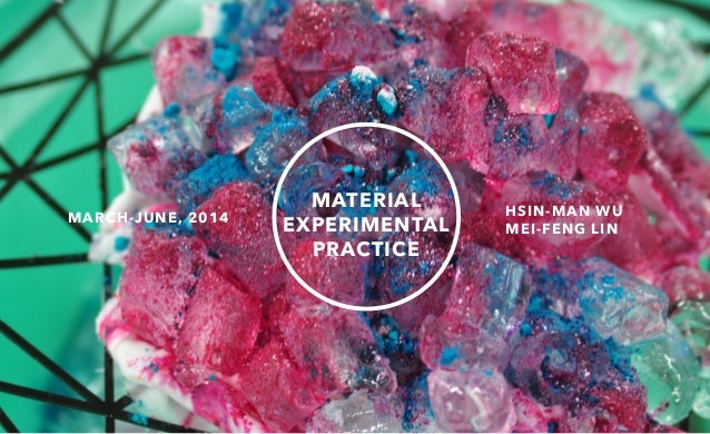 material  experimentAL  PRACTICE  hsin-man wu  march-june, 2014 mei-feng lin