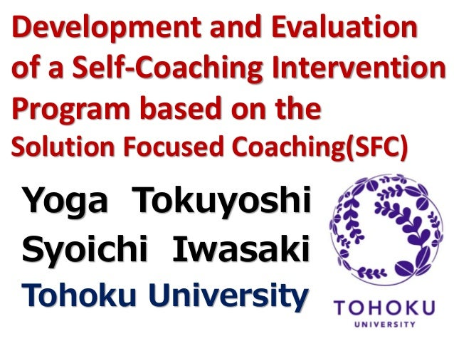Development and Evaluation  of a Self-Coaching Intervention  Program based on the  Solution Focused Coaching(SFC)  Yoga To...