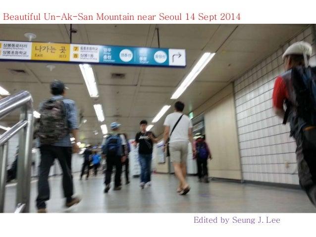 Beautiful Un-Ak-San Mountain near Seoul 14 Sept 2014  Edited by Seung J. Lee