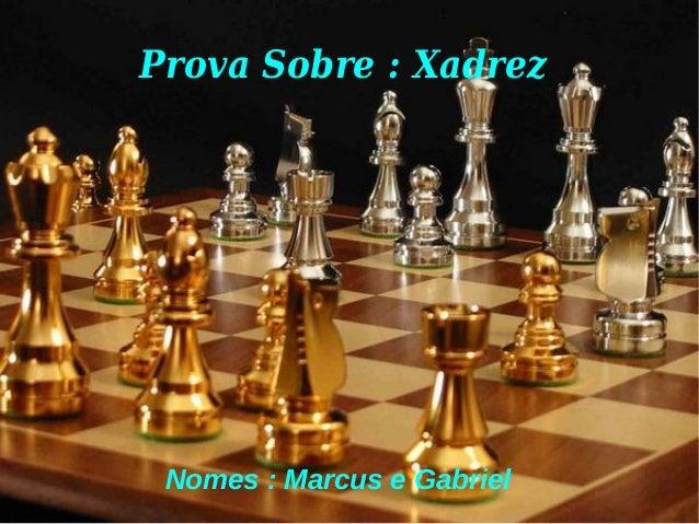 Prova Sobre : Xadrez Nomes : Marcus e Gabriel