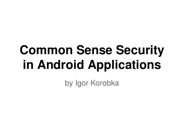 Common Sense Security  in Android Applications  by Igor Korobka