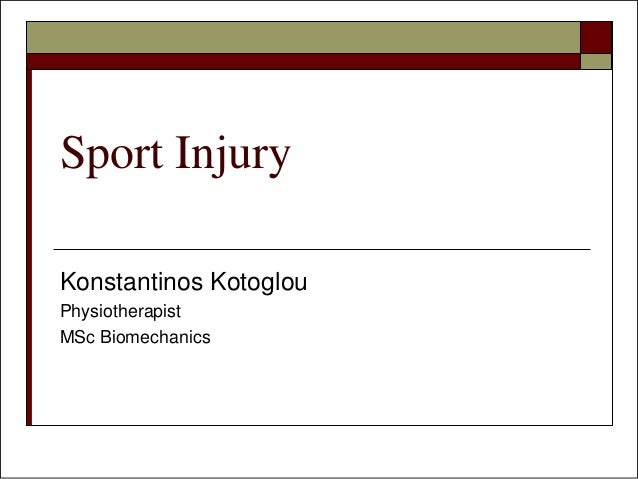 Sport Injury  Konstantinos Kotoglou  Physiotherapist  MSc Biomechanics