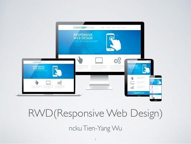 RWD(Responsive Web Design)  ncku Tien-Yang Wu  1