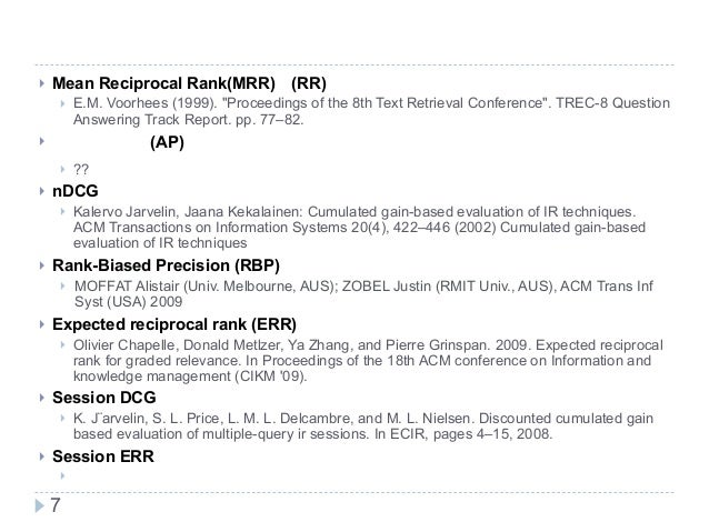 "新技術研究会 本日紹介する情報検索評価指標一覧 ! Mean Reciprocal Rank(MRR)(RR) ! E.M. Voorhees (1999). ""Proceedings of the 8th Text Retrieval Co..."