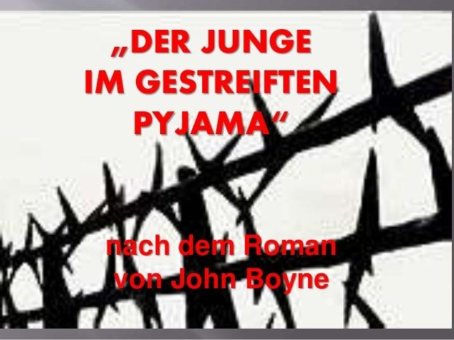 """""""DER JUNGE  IM GESTREIFTEN  PYJAMA""""  nach dem Roman  von John Boyne"""