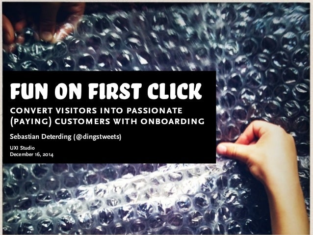 fun on first clickconvert visitors into passionate (paying) customers with onboarding Sebastian Deterding (@dingstweets) U...