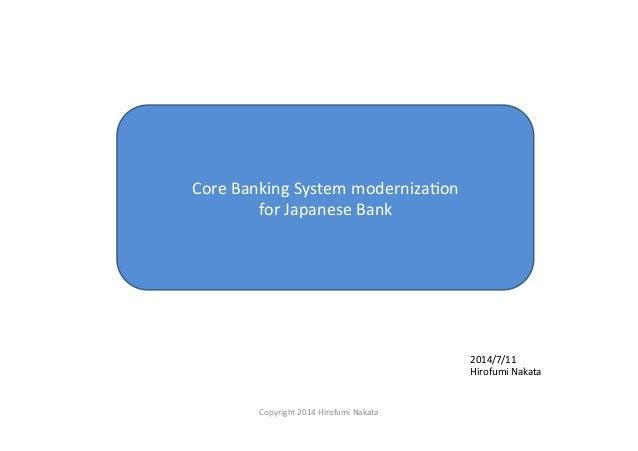 Core  Banking  System  moderniza3on   for  Japanese  Bank 2014/7/11   Hirofumi  Nakata Copyright  2014...