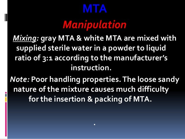 MTA Manipulation Mixing: gray MTA & white MTA are mixed with supplied sterile water in a powder to liquid ratio of 3:1 acc...