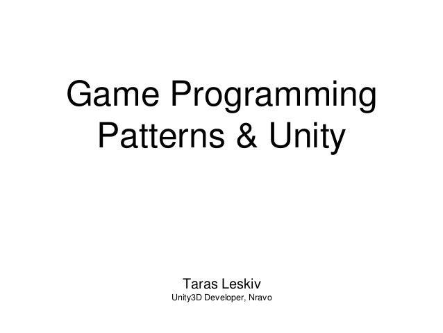 Game Programming Patterns & Unity Taras Leskiv Unity3D Developer, Nravo