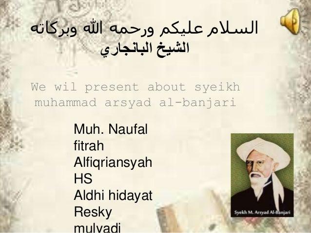 وبركاته هللا ورحمه عليكم السالم الشيخالبانجاري We wil present about syeikh muhammad arsyad al-banjari Muh. N...