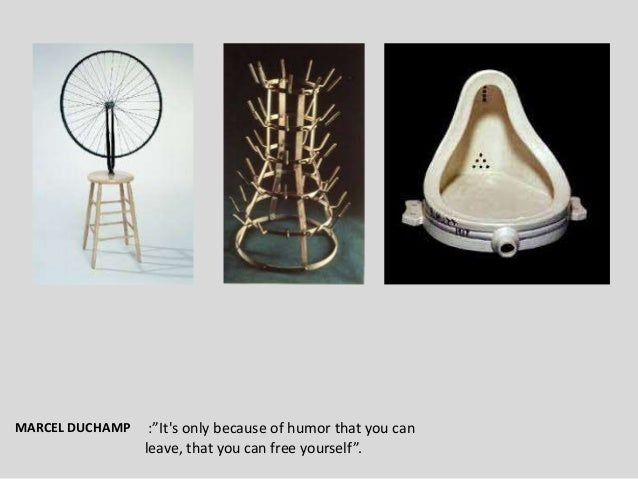 """:""""It's only because of humor that you can leave, that you can free yourself"""". MARCEL DUCHAMP"""