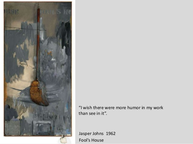 """Fool's House Jasper Johns 1962 """"I wish there were more humor in my work than see in it""""."""